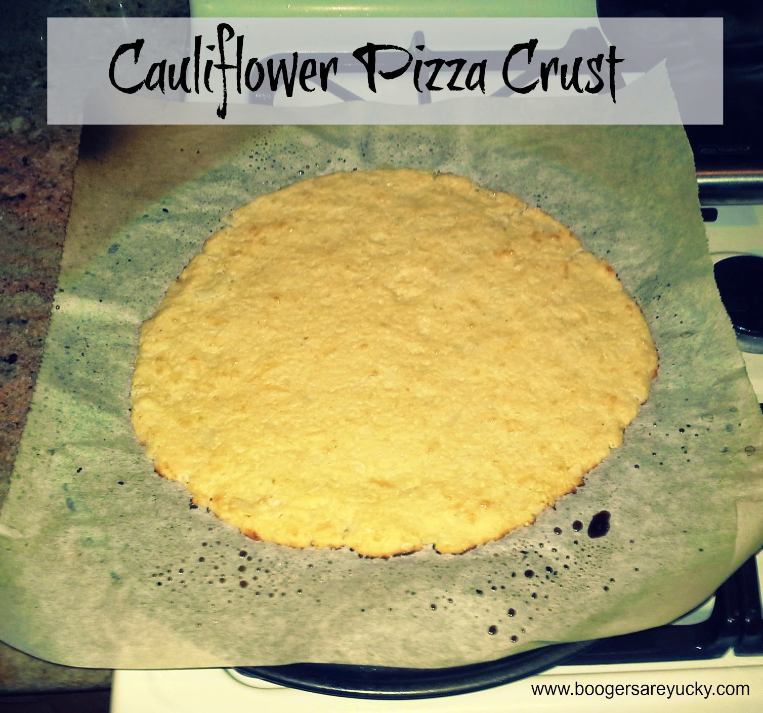 Cauliflower Pizza Crust - Toddler Approved.  Lizzie Lau Boogers Are Yucky