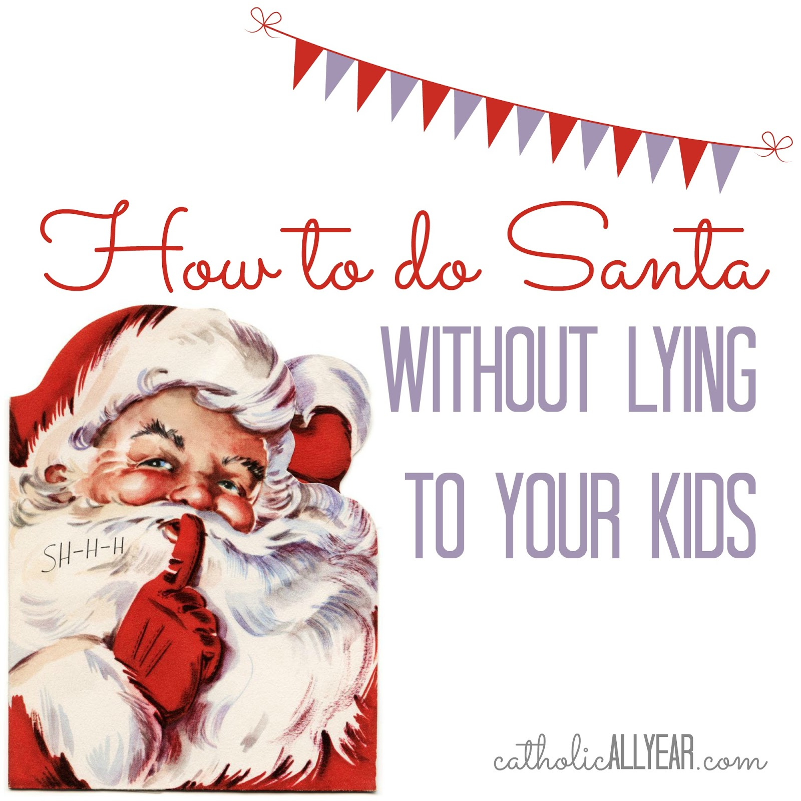 Catholic all year how to do santa without lying to your kids in our family we do santa we dont lie to our kids they do not report feeling betrayed they havent been denied a culturally typical christmas spiritdancerdesigns