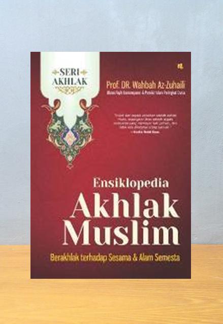 ENSIKLOPEDIA AKHLAK MUSLIM 2 SESAMA ALAM SEMESTA, Wahyu Azzuhaili