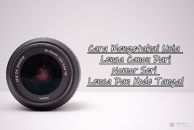 Cara Mengetahui Usia Lensa Canon Dari Nomor Seri Lensa Dan Kode Tanggal
