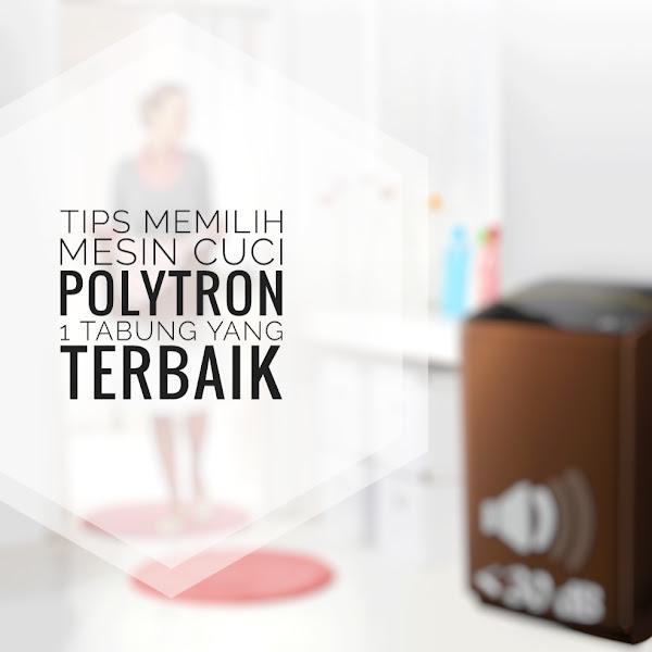 Tips Memilih Mesin Cuci Polytron 1 Tabung Yang Terbaik