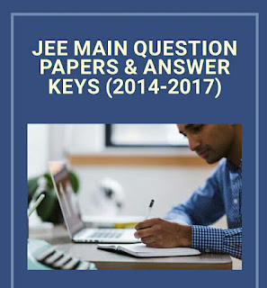 JEE MAIN PREVIOUS YEARS QUESTION PAPERS WITH ANSWER (2014 TO 2017)