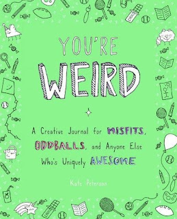 You're Weird: A Creative Journal for Misfits, Oddballs, and Anyone Else Who's Uniquely Awesome