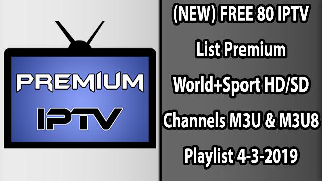 (NEW) FREE 80 IPTV List Premium World+Sport HD/SD Channels M3U & M3U8 Playlist 4-3-2019