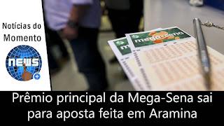 Prêmio principal da Mega-Sena sai para aposta feita em Aramina