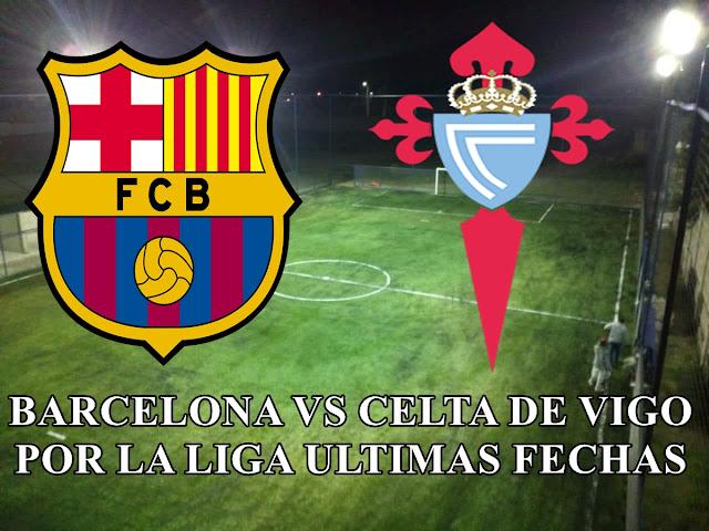 Celta de vigo vs Barcelona por la liga ultimas fechas