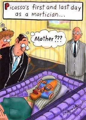 Funny cartoon - Picasso's first and last day as a mortician... mother??