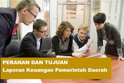 Peranan laporan keuangan pemerintah dan tujuan laporan keuangan pemerintah daerah Peranan & Tujuan Laporan Keuangan Pemerintah Daerah