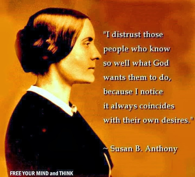 Susan Anthony Quote - I distrust people who know so well what God wants them to do, because I notice it always coincides with their own desires