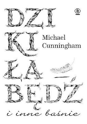 """""""Dziki łabędź i inne baśnie"""" Michael Cunningham"""