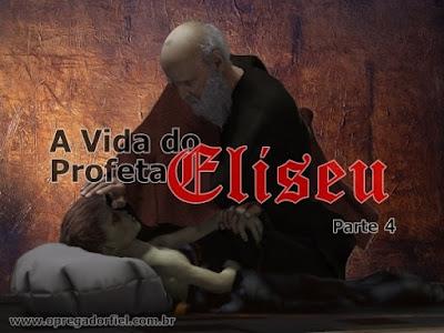A Vida do Profeta Eliseu – Parte 4