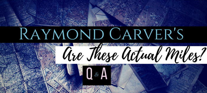 Raymond Carver's Are These Actual Miles? Q & A