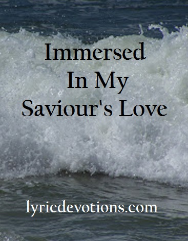 Immersed In My Saviour's Love, Psalm 34:7, Christian song