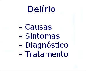 Delírio causas sintomas diagnóstico tratamento prevenção