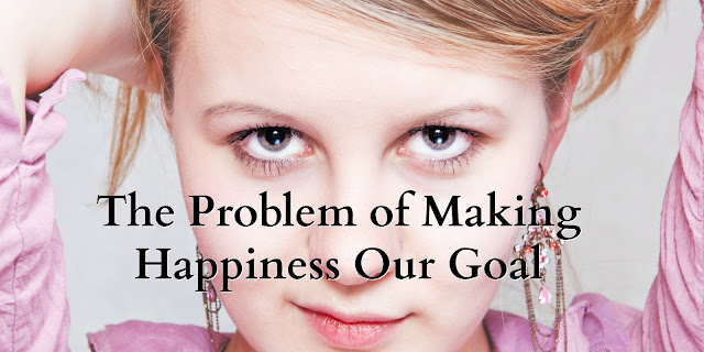It's not Biblical to Make Happiness Our Goal in Life