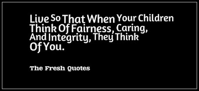 Quotes About Parental Love: Live so that when your children think of fairness, caring, and integrity, they think of you,