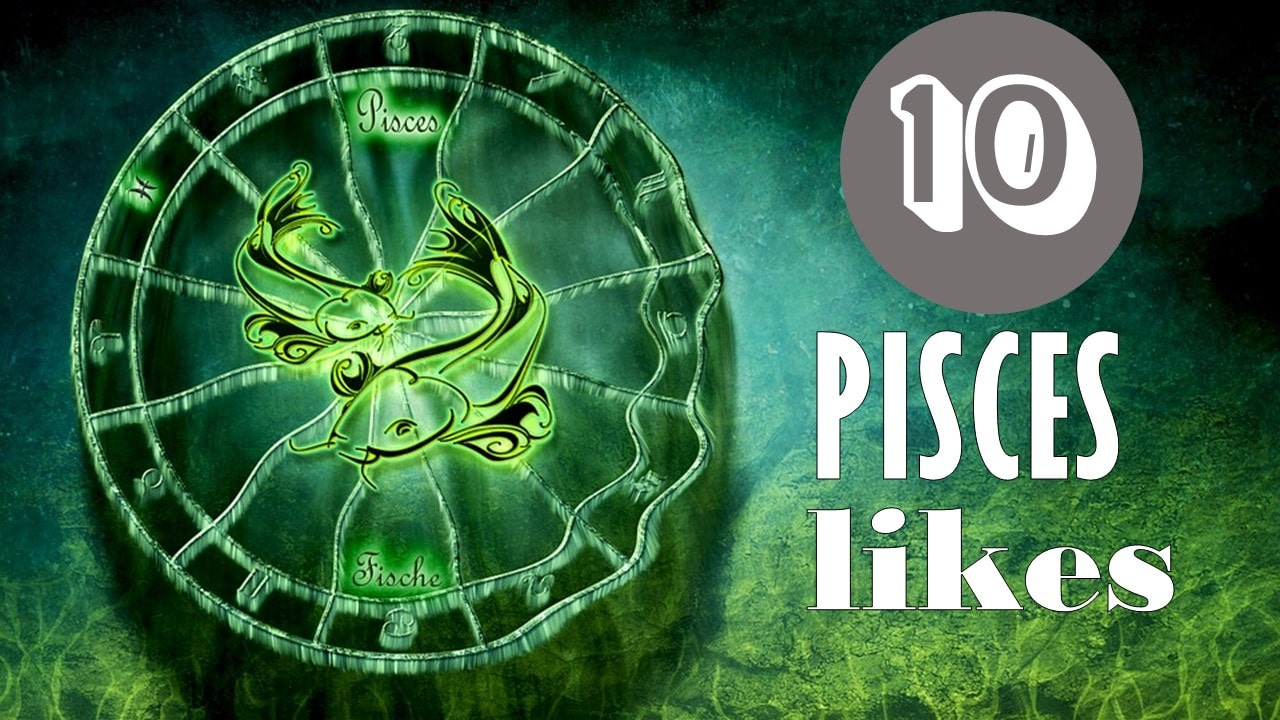 10 Likes of Pisces Zodiac Sign