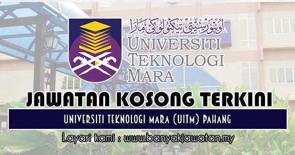 Jawatan Kosong di Universiti Teknologi Mara (UiTM) Pahang ...