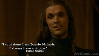I told them I am Daario Naharis, I always have a choice