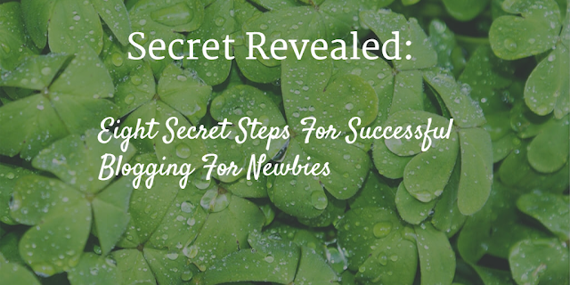 Eight Secret Steps For Successful Blogging For Newbies