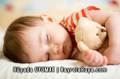 uyumak-uyuklamak-uyuyakalmak-ruyada-gormek-nedir-ne-anlama-gelir-dini-ruya-tabiri-tabirleri-kitabi-hayrolaruya.com