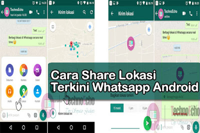 cara share lokasi terkini aplikasi whatsapp di hp android Nih Cara Share Lokasi Terkini Secara Real Time Di Whatsapp Android | Live Location
