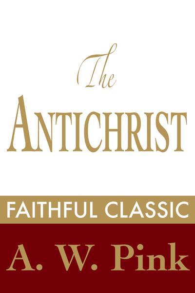 Arthur W. Pink-The Antichrist-
