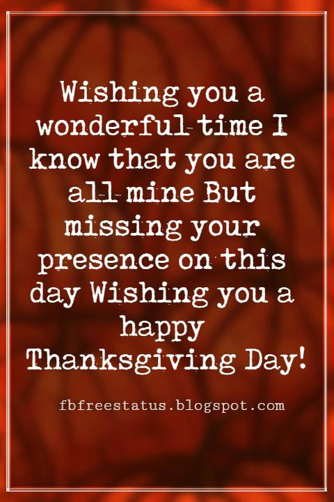 Thanksgiving Text Messages, Wishing you a wonderful time I know that you are all mine But missing your presence on this day Wishing you a happy Thanksgiving Day!