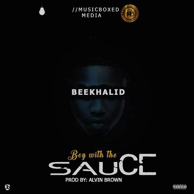 Music:Beekhalid-Boy With The Sauce(B.W.D.S)