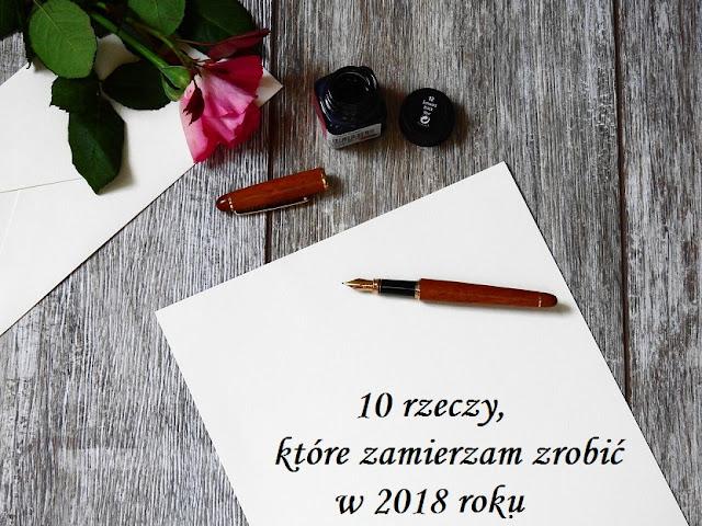 10 rzeczy, które zamierzam zrobić w 2018 roku