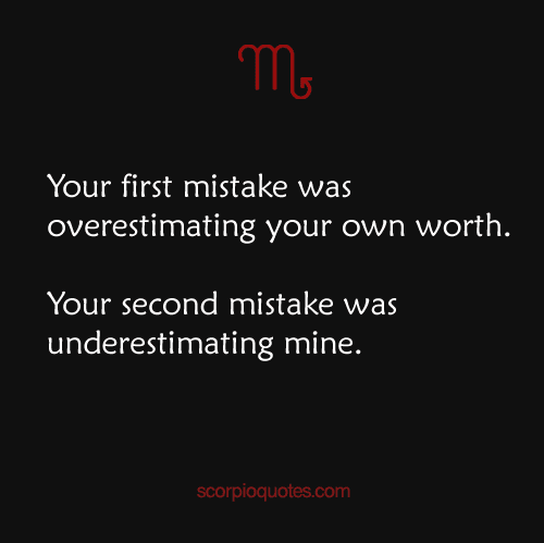 Your first mistake was overestimating your own worth ...