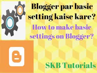 Blogger Ki Basic Setting Kaise Kare In Hindi