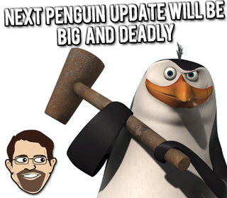 Next Google Penguin Update Will Be Big And Deadly Google's Next Penguin Update Will Be Big And Deadly