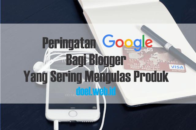 Peringatan Google Bagi Blogger Yang Sering Mengulas Produk
