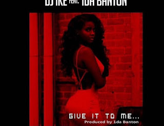 [Music] DJ Ike Ft. 1da Banton – Give It To Me