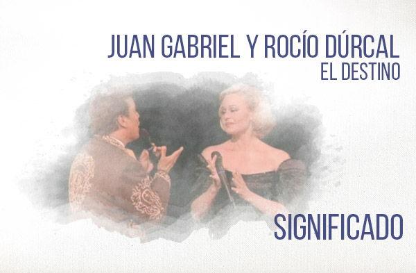 El Destino significado de la canción Juan Gabriel Rocío Dúrcal.