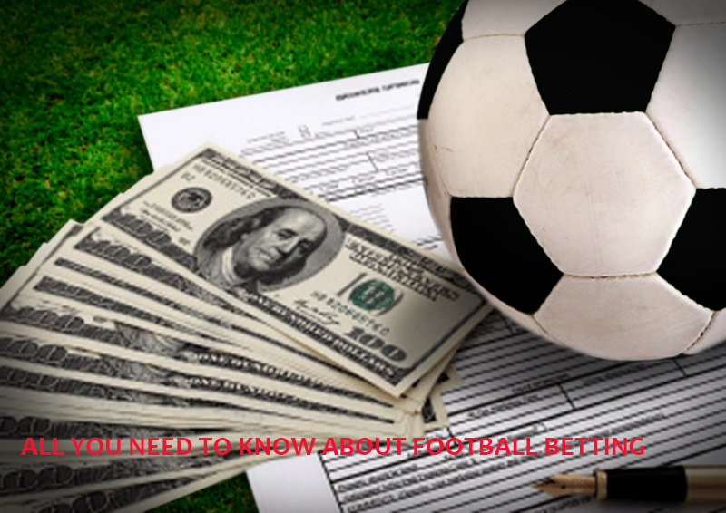 ALL YOU NEED TO KNOW ABOUT FOOTBALL BETTING