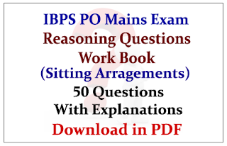 IBPS PO Mains- Important Reasoning Questions Work Book (Sitting Arrangements) 50 Questions With Explanation- Download in PDF