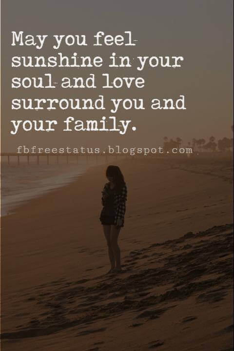 Sunday Morning Inspirational Quotes, Sunday Morning Blessings: May you feel sunshine in your soul and love surround you and your family.