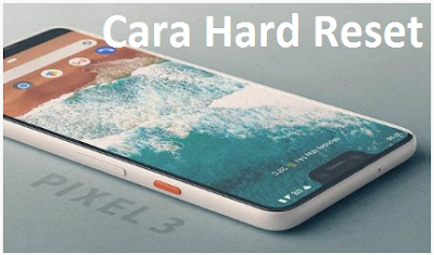 Cara Hard Reset Google Pixel 3 XL dengan mudah