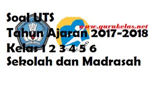 Download Soal UTS Kelas 1 2 3 4 5 6 Tahun 2017