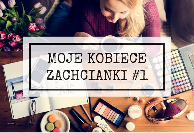 Moje kobiece zachcianki, czyli co fajnego z oferty polskich marek wpadło mi ostatnio w oko... #1