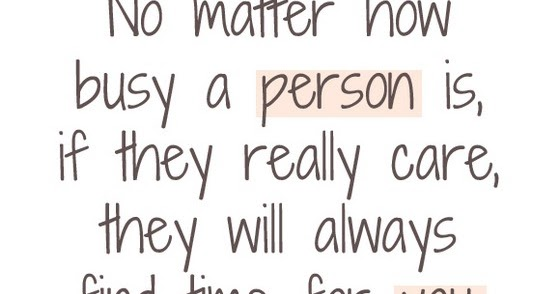 No Matter How Busy A Person Is If They Really Care Saying Pictures