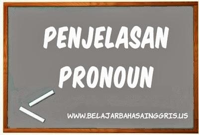 Pronouns (Kata Ganti), Penjelasan Pronouns (Kata Ganti), Pengertian Pronouns (Kata Ganti), Jenis-jenis Pronouns (Kata Ganti), Fungsi Pronouns (Kata Ganti).