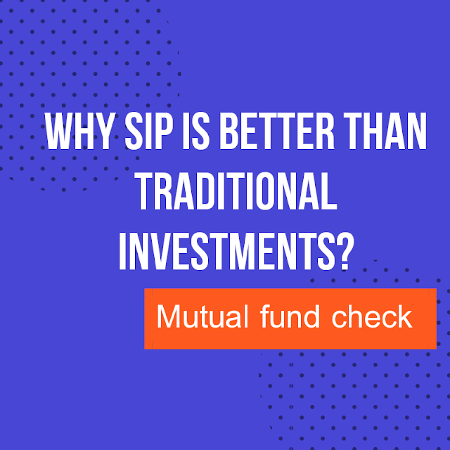 Why SIP is Better Than Traditional Investments like Fixed Deposits Or Recurring Deposits?