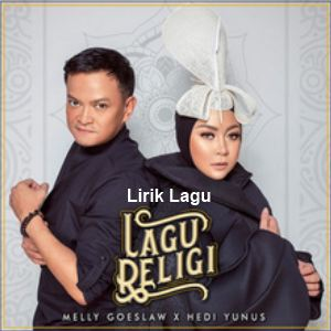 Lirik Lagu Lagu Religi - Melly Goeslaw & Hedi Yunus