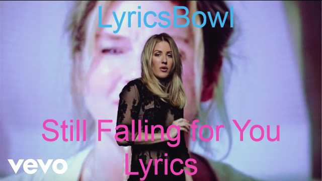 Still Falling For You Lyrics - Ellie Goulding | LyricsBowl