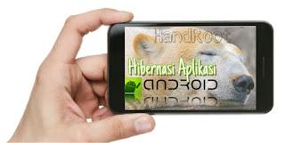 Pengertian dan Pemahaman tentang Hibernasi Aplikasi di Android