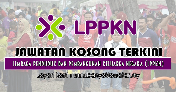 Jawatan Kosong 2018 di Lembaga Penduduk dan Pembangunan Keluarga Negara (LPPKN)