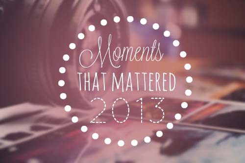 Moments That Mattered 2013